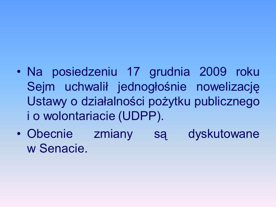 Na posiedzeniu 17 grudnia 2009 roku Sejm uchwalił jednogłośnie nowelizację Ustawy o działalności pożytku publicznego i o wolontariacie (UDPP). Obecnie