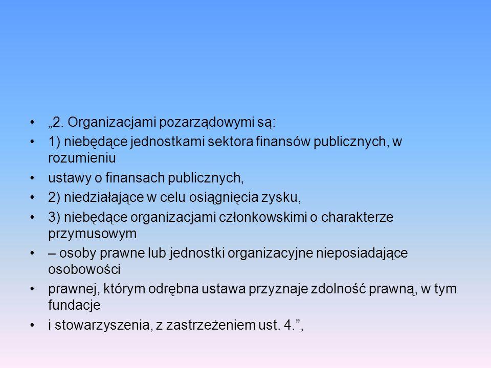 2. Organizacjami pozarządowymi są: 1) niebędące jednostkami sektora finansów publicznych, w rozumieniu ustawy o finansach publicznych, 2) niedziałając