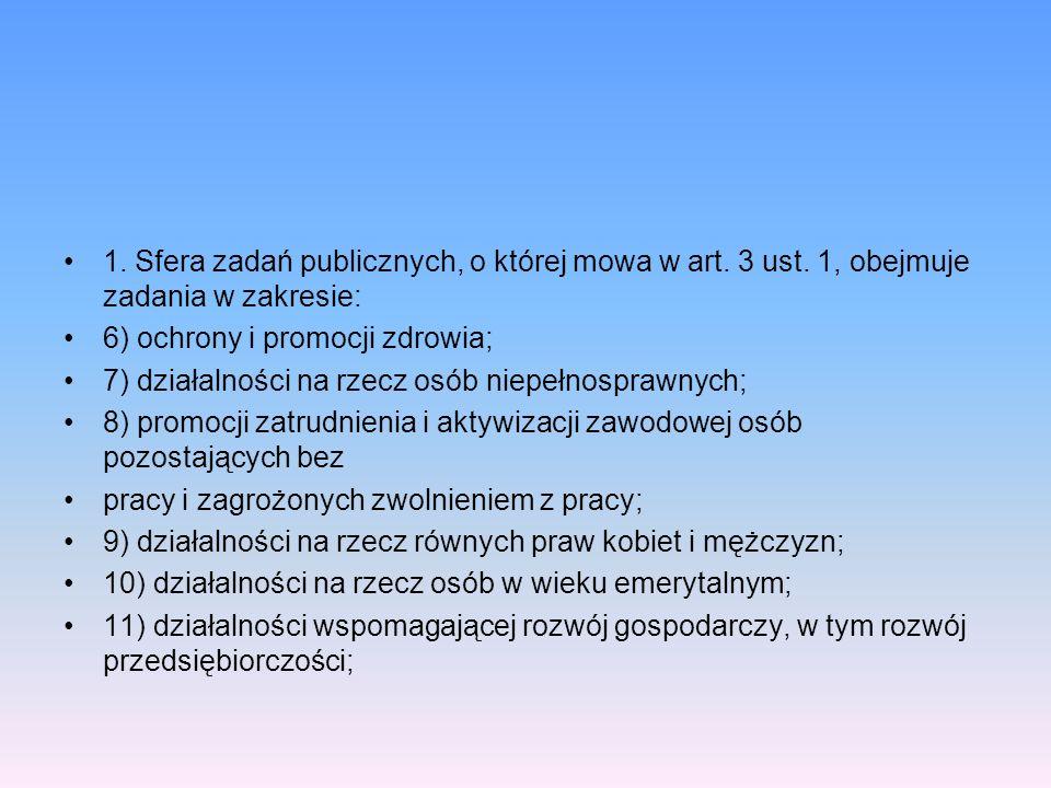 1. Sfera zadań publicznych, o której mowa w art. 3 ust. 1, obejmuje zadania w zakresie: 6) ochrony i promocji zdrowia; 7) działalności na rzecz osób n