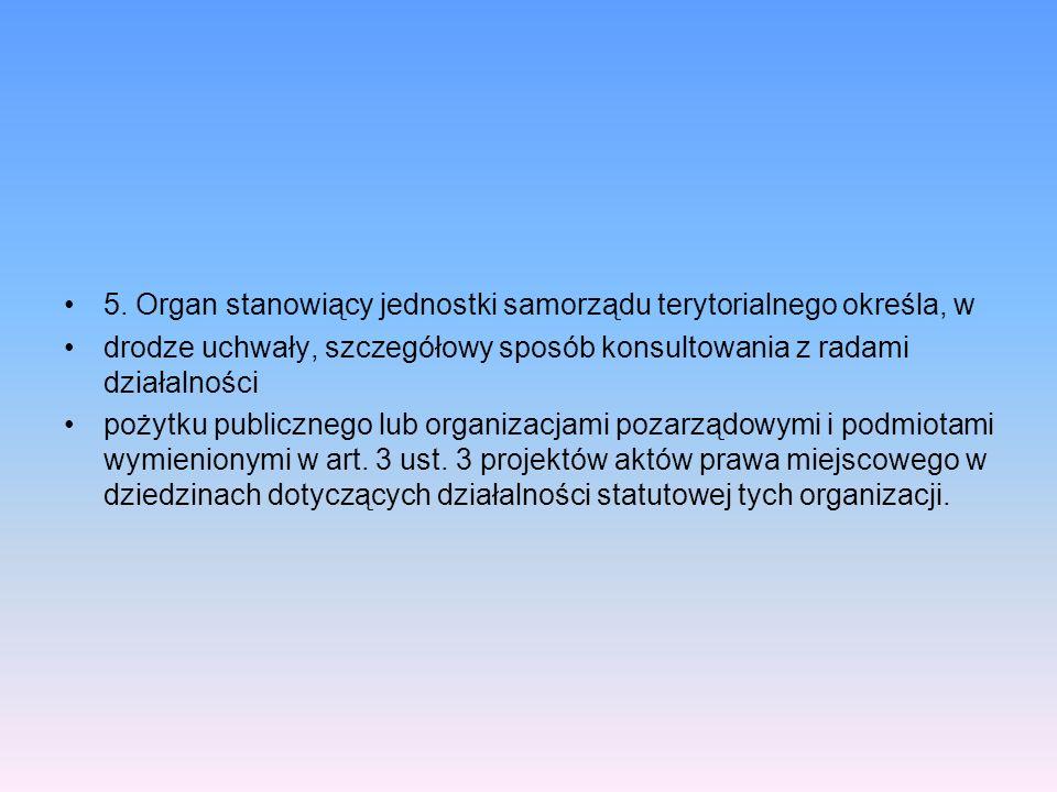 5. Organ stanowiący jednostki samorządu terytorialnego określa, w drodze uchwały, szczegółowy sposób konsultowania z radami działalności pożytku publi