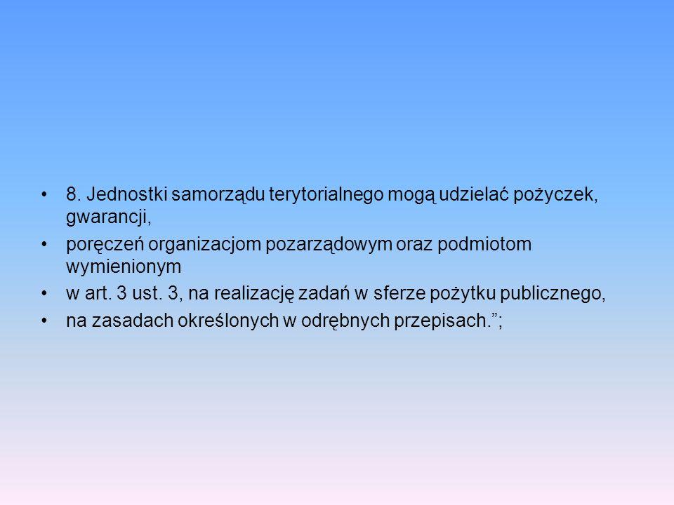 8. Jednostki samorządu terytorialnego mogą udzielać pożyczek, gwarancji, poręczeń organizacjom pozarządowym oraz podmiotom wymienionym w art. 3 ust. 3