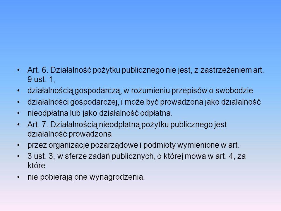 Art. 6. Działalność pożytku publicznego nie jest, z zastrzeżeniem art. 9 ust. 1, działalnością gospodarczą, w rozumieniu przepisów o swobodzie działal