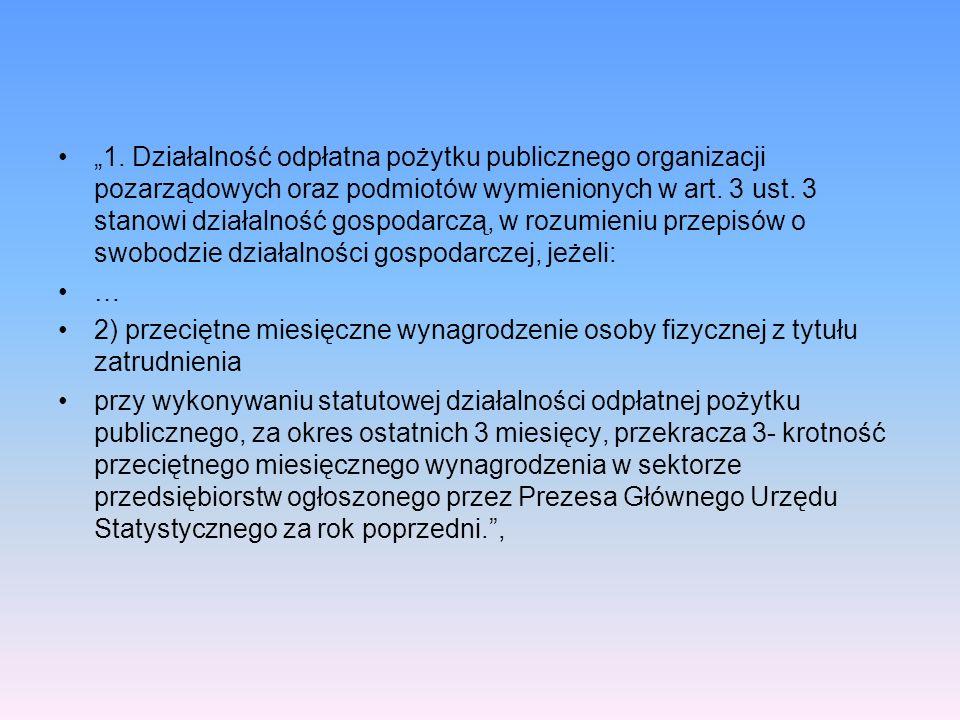 1. Działalność odpłatna pożytku publicznego organizacji pozarządowych oraz podmiotów wymienionych w art. 3 ust. 3 stanowi działalność gospodarczą, w r