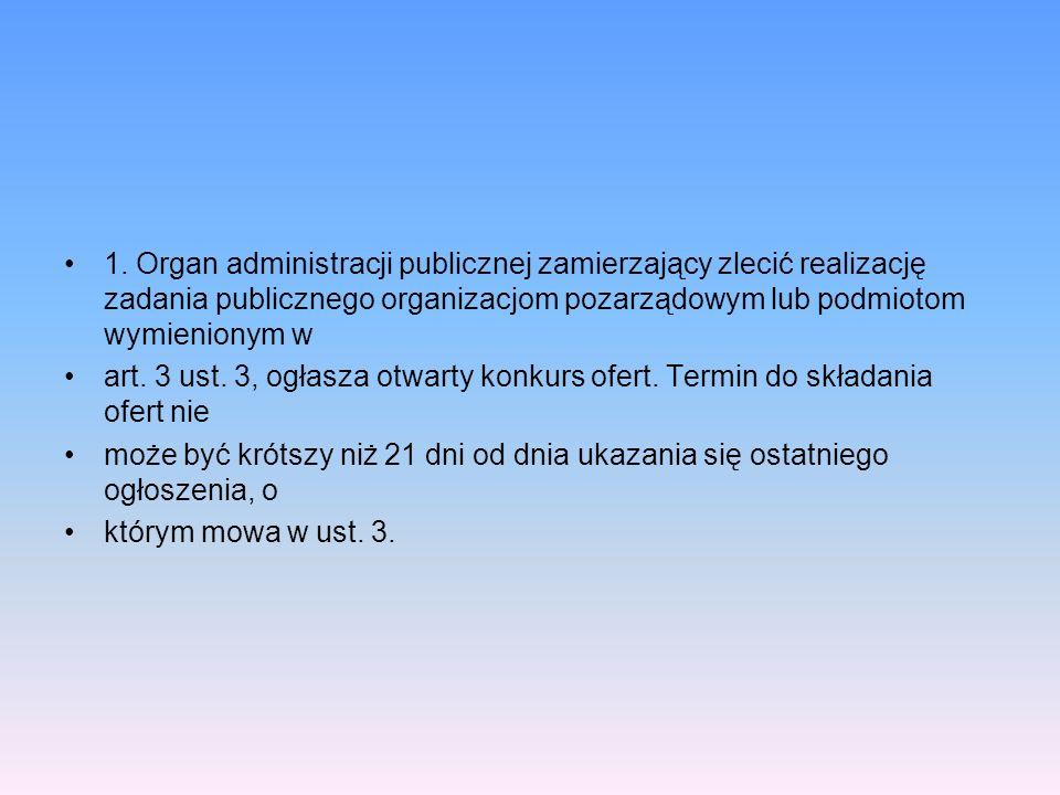 1. Organ administracji publicznej zamierzający zlecić realizację zadania publicznego organizacjom pozarządowym lub podmiotom wymienionym w art. 3 ust.