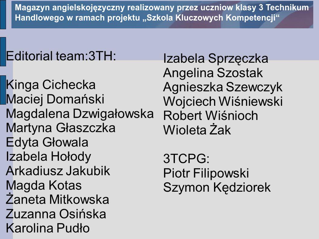 Editorial team:3TH: Kinga Cichecka Maciej Domański Magdalena Dzwigałowska Martyna Głaszczka Edyta Głowala Izabela Hołody Arkadiusz Jakubik Magda Kotas