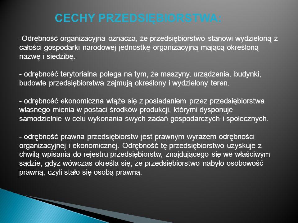 CECHY PRZEDSIĘBIORSTWA: -Odrębność organizacyjna oznacza, że przedsiębiorstwo stanowi wydzieloną z całości gospodarki narodowej jednostkę organizacyjn