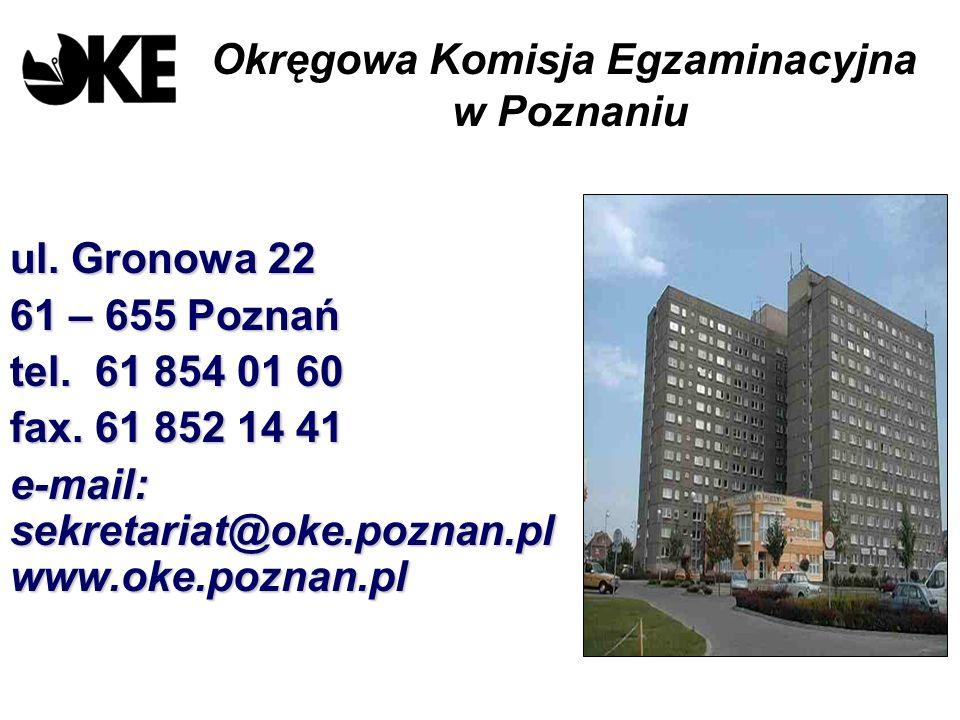 Okręgowa Komisja Egzaminacyjna w Poznaniu ul. Gronowa 22 61 – 655 Poznań tel. 61 854 01 60 fax. 61 852 14 41 e-mail: sekretariat@oke.poznan.pl www.oke