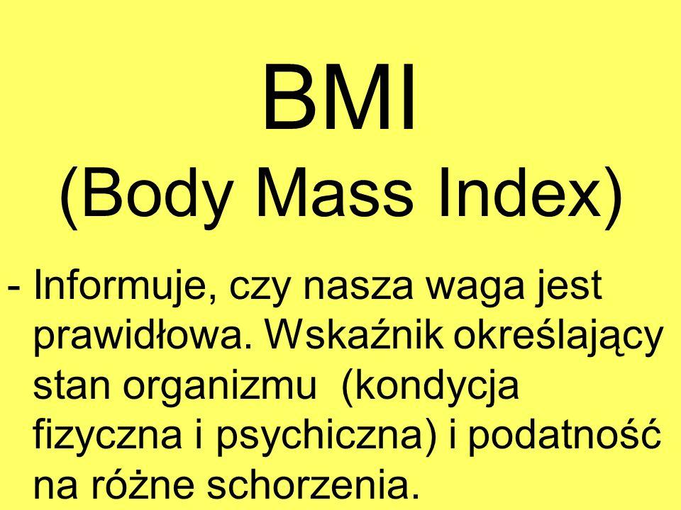 BMI (Body Mass Index) - Informuje, czy nasza waga jest prawidłowa. Wskaźnik określający stan organizmu (kondycja fizyczna i psychiczna) i podatność na