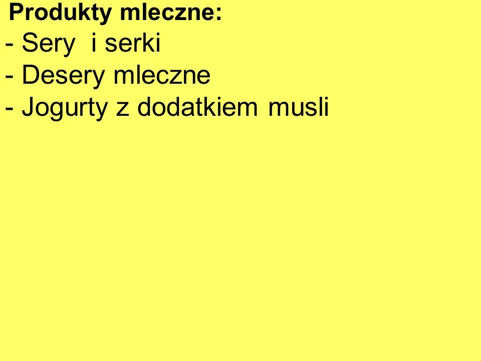 Produkty mleczne: - Sery i serki - Desery mleczne - Jogurty z dodatkiem musli