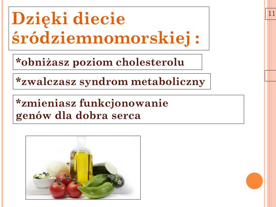 11-6-21 Dzięki diecie śródziemnomorskiej : *obniżasz poziom cholesterolu *zwalczasz syndrom metaboliczny *zmieniasz funkcjonowanie genów dla dobra ser