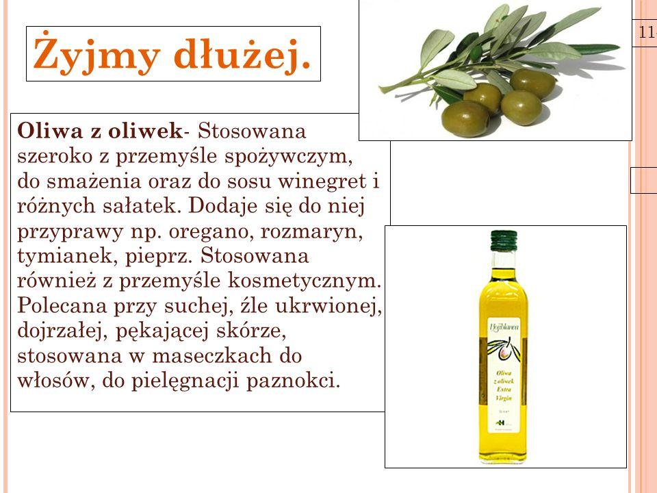 11-6-21 Żyjmy dłużej. Oliwa z oliwek - Stosowana szeroko z przemyśle spożywczym, do smażenia oraz do sosu winegret i różnych sałatek. Dodaje się do ni