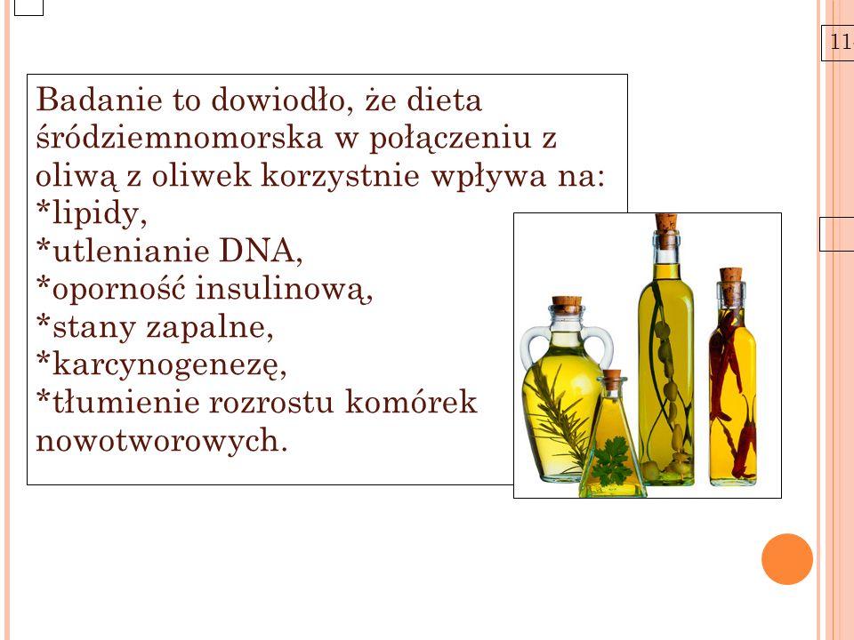 11-6-21 Badanie to dowiodło, że dieta śródziemnomorska w połączeniu z oliwą z oliwek korzystnie wpływa na: *lipidy, *utlenianie DNA, *oporność insulin