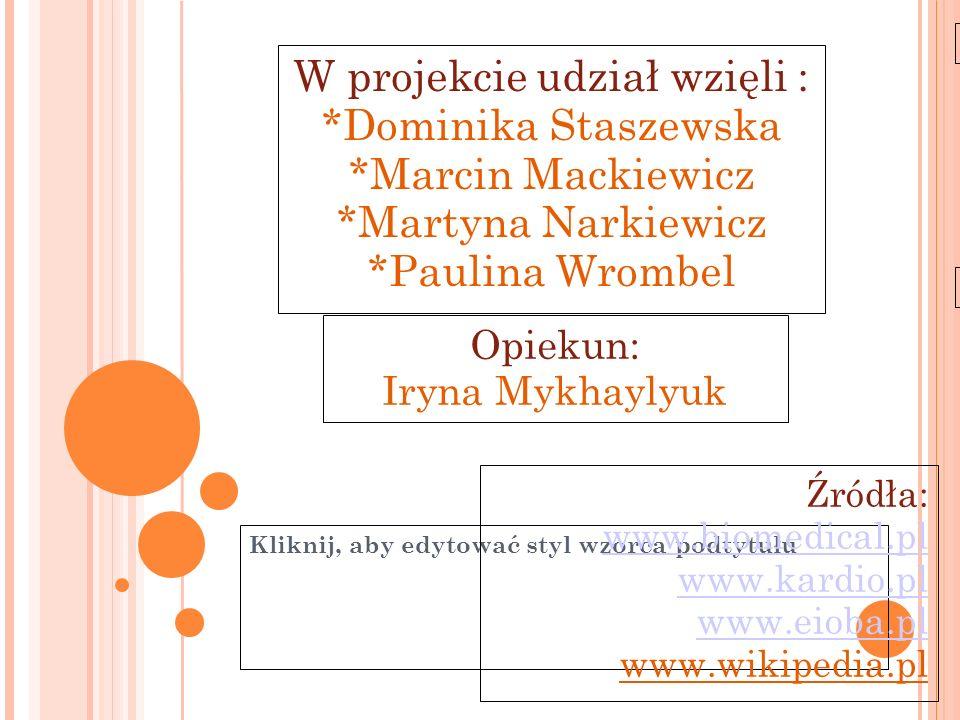 Kliknij, aby edytować styl wzorca podtytułu 11-6-21 W projekcie udział wzięli : *Dominika Staszewska *Marcin Mackiewicz *Martyna Narkiewicz *Paulina W