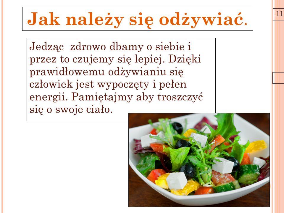 11-6-21 Jak należy się odżywiać. Jedząc zdrowo dbamy o siebie i przez to czujemy się lepiej. Dzięki prawidłowemu odżywianiu się człowiek jest wypoczęt