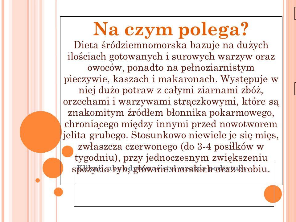 Kliknij, aby edytować styl wzorca podtytułu 11-6-21 Na czym polega? Dieta śródziemnomorska bazuje na dużych ilościach gotowanych i surowych warzyw ora