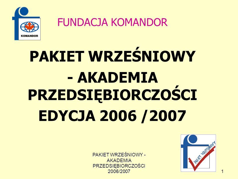 PAKIET WRZEŚNIOWY - AKADEMIA PRZEDSIĘBIORCZOŚCI 2006/2007 1 FUNDACJA KOMANDOR PAKIET WRZEŚNIOWY - AKADEMIA PRZEDSIĘBIORCZOŚCI EDYCJA 2006 /2007
