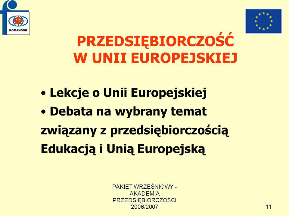 PAKIET WRZEŚNIOWY - AKADEMIA PRZEDSIĘBIORCZOŚCI 2006/200711 PRZEDSIĘBIORCZOŚĆ W UNII EUROPEJSKIEJ Lekcje o Unii Europejskiej Debata na wybrany temat związany z przedsiębiorczością Edukacją i Unią Europejską Bełżec
