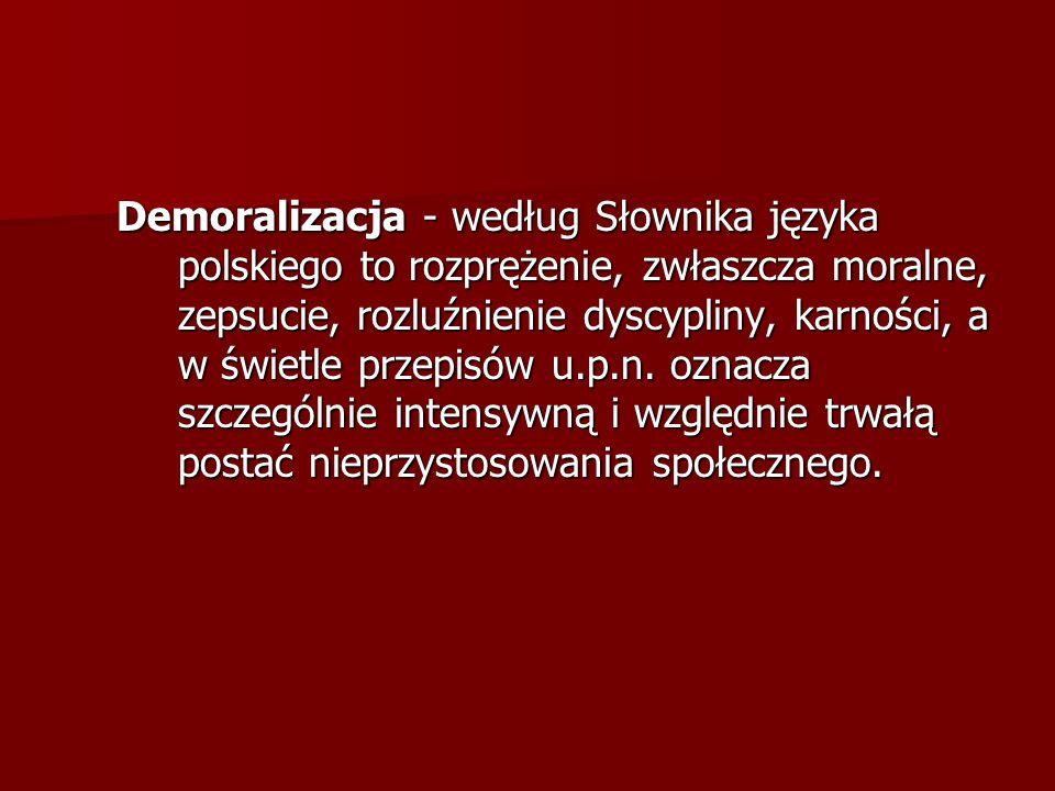 Demoralizacja - według Słownika języka polskiego to rozprężenie, zwłaszcza moralne, zepsucie, rozluźnienie dyscypliny, karności, a w świetle przepisów
