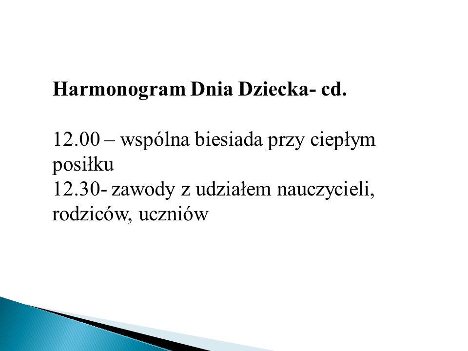 Harmonogram Dnia Dziecka- cd. 12.00 – wspólna biesiada przy ciepłym posiłku 12.30- zawody z udziałem nauczycieli, rodziców, uczniów