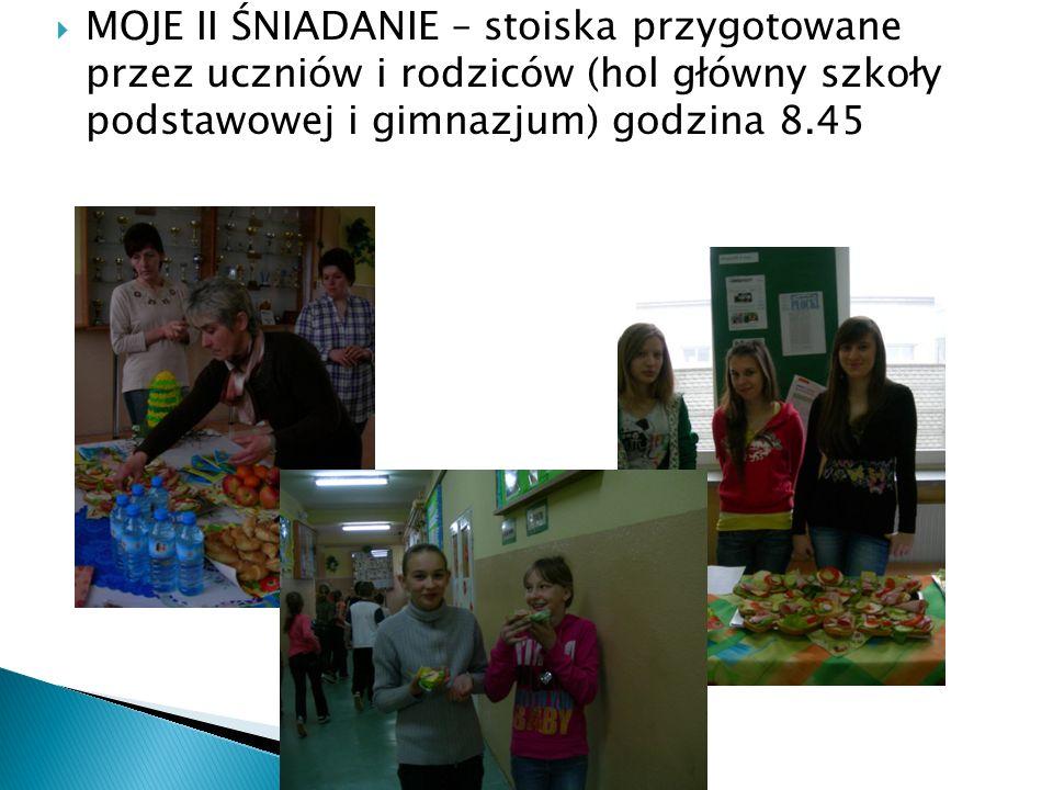 MOJE II ŚNIADANIE – stoiska przygotowane przez uczniów i rodziców (hol główny szkoły podstawowej i gimnazjum) godzina 8.45