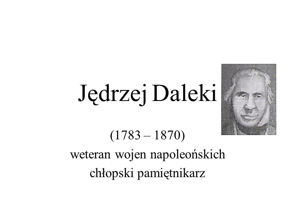 Losy Jędrzeja Dalekiego w latach 1783 – 1806 Jędrzej Daleki urodził się w kwietniu 1783r.