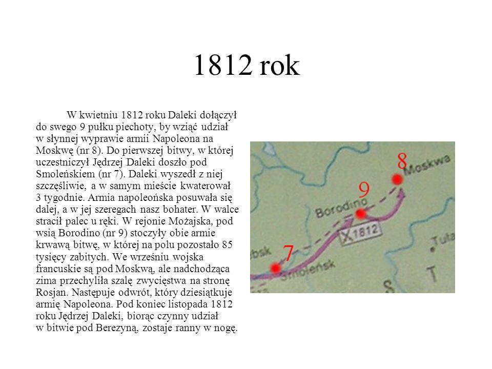 1812 rok W kwietniu 1812 roku Daleki dołączył do swego 9 pułku piechoty, by wziąć udział w słynnej wyprawie armii Napoleona na Moskwę (nr 8). Do pierw