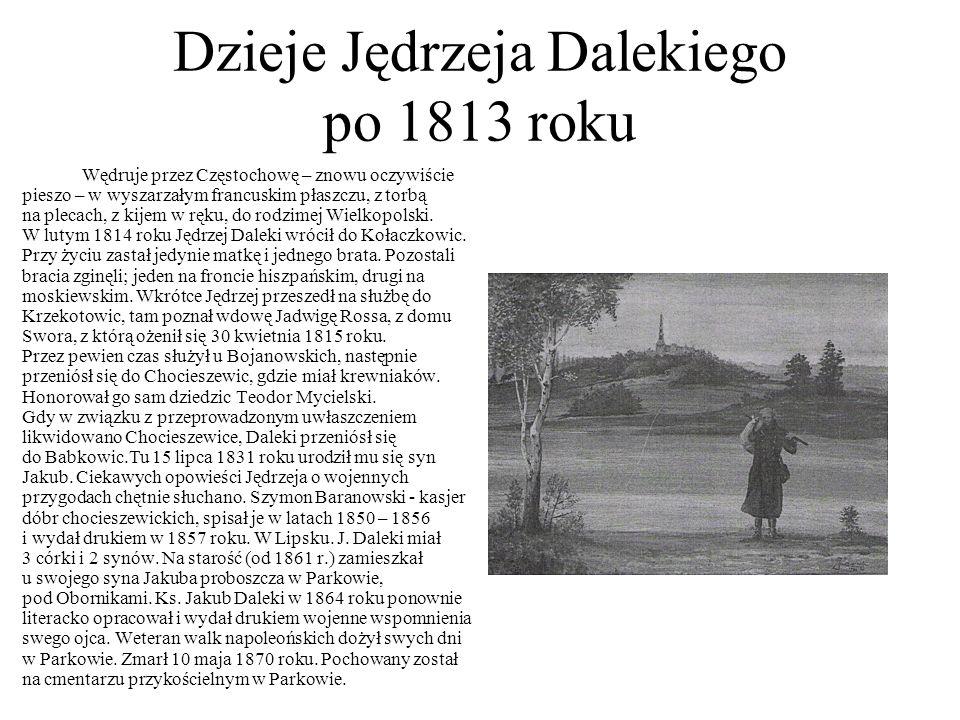 Dzieje Jędrzeja Dalekiego po 1813 roku Wędruje przez Częstochowę – znowu oczywiście pieszo – w wyszarzałym francuskim płaszczu, z torbą na plecach, z