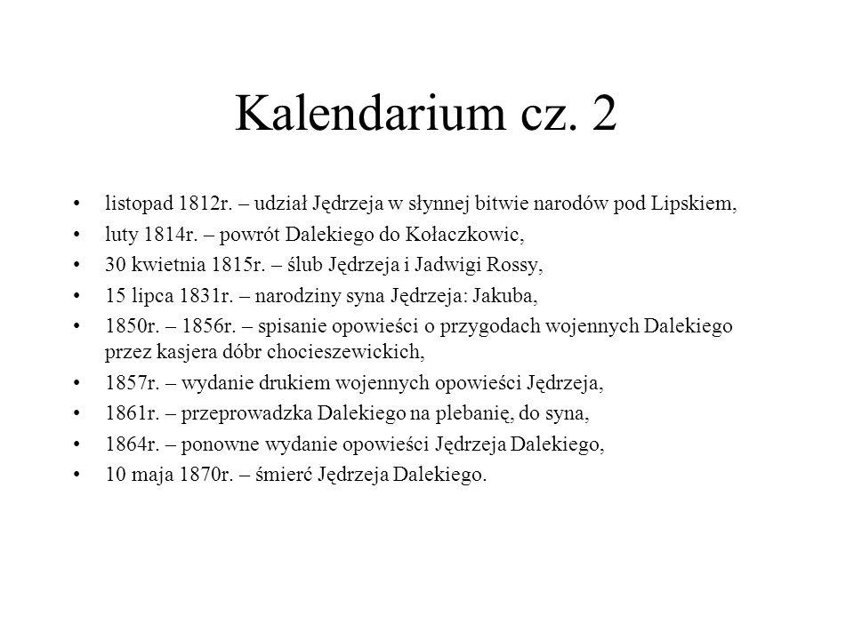 Kalendarium cz. 2 listopad 1812r. – udział Jędrzeja w słynnej bitwie narodów pod Lipskiem, luty 1814r. – powrót Dalekiego do Kołaczkowic, 30 kwietnia