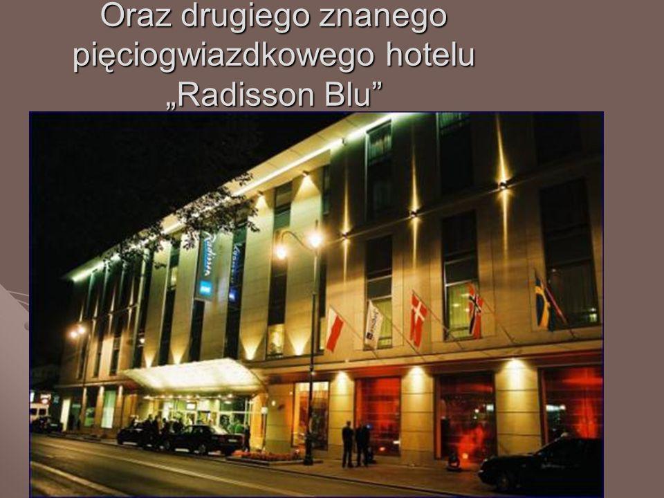 Oraz drugiego znanego pięciogwiazdkowego hotelu Radisson Blu
