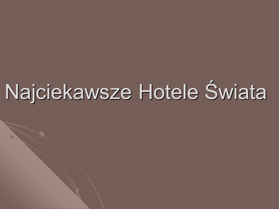 Najciekawsze Hotele Świata