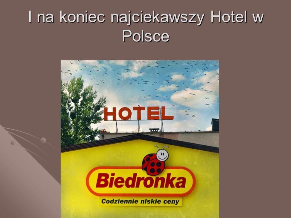 I na koniec najciekawszy Hotel w Polsce