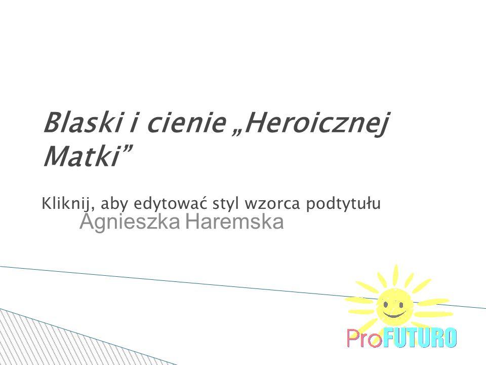 Kliknij, aby edytować styl wzorca podtytułu 13-5-8 Blaski i cienie Heroicznej Matki Agnieszka Haremska