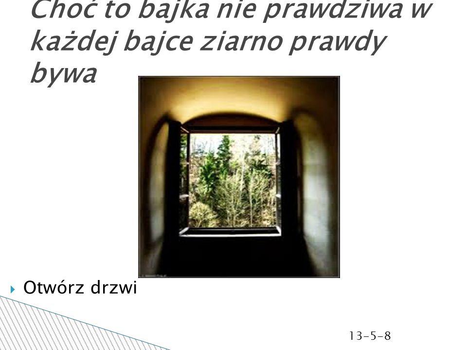 13-5-8 Choć to bajka nie prawdziwa w każdej bajce ziarno prawdy bywa Otwórz drzwi