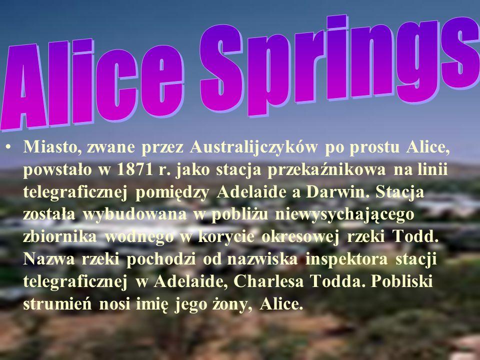 Miasto, zwane przez Australijczyków po prostu Alice, powstało w 1871 r.