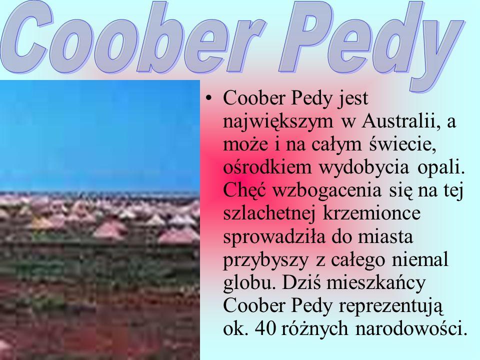 Coober Pedy jest największym w Australii, a może i na całym świecie, ośrodkiem wydobycia opali.