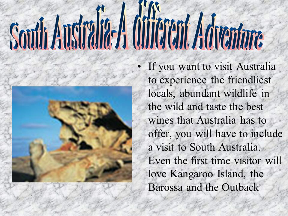 If you want to visit Australia to experience the friendliest locals, abundant wildlife in the wild and taste the best wines that Australia has to offer, you will have to include a visit to South Australia.