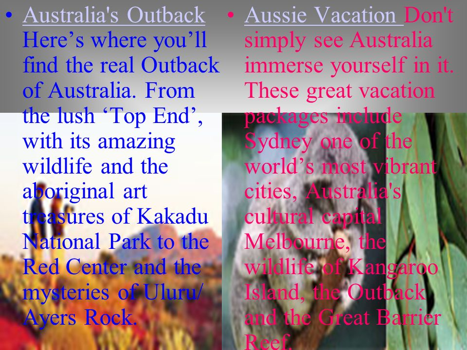 Australia's Outback Heres where youll find the real Outback of Australia. From the lush Top End, with its amazing wildlife and the aboriginal art trea