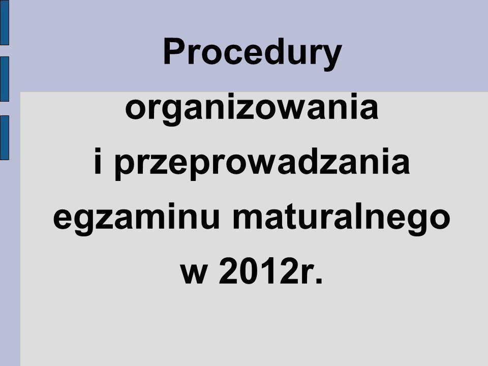 Procedury organizowania i przeprowadzania egzaminu maturalnego w 2012r.