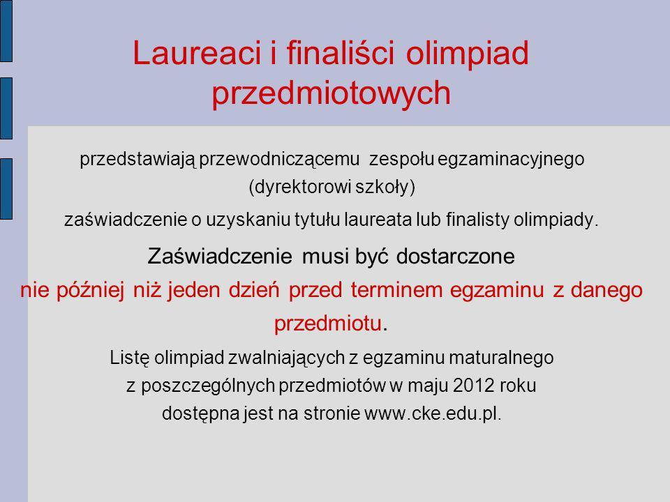 Laureaci i finaliści olimpiad przedmiotowych przedstawiają przewodniczącemu zespołu egzaminacyjnego (dyrektorowi szkoły) zaświadczenie o uzyskaniu tytułu laureata lub finalisty olimpiady.