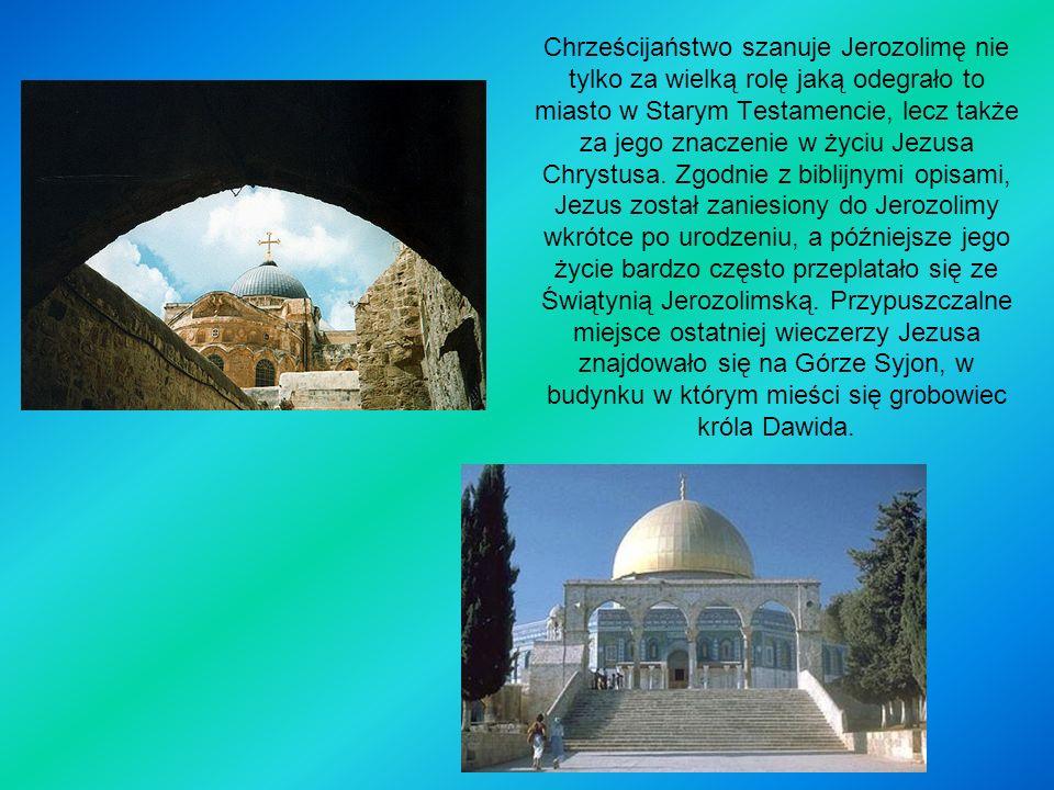 Chrześcijaństwo szanuje Jerozolimę nie tylko za wielką rolę jaką odegrało to miasto w Starym Testamencie, lecz także za jego znaczenie w życiu Jezusa