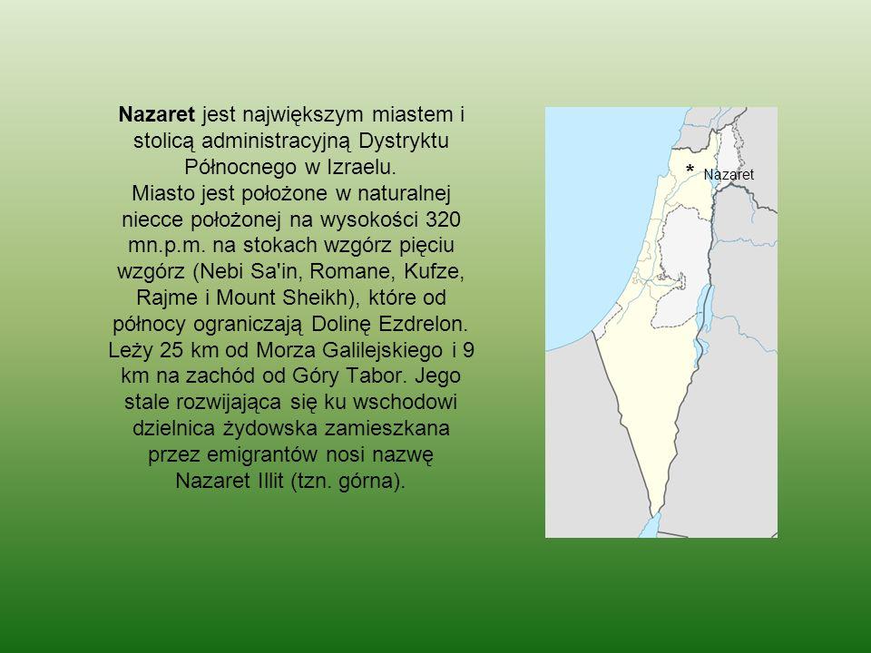 Nazaret jest największym miastem i stolicą administracyjną Dystryktu Północnego w Izraelu. Miasto jest położone w naturalnej niecce położonej na wysok