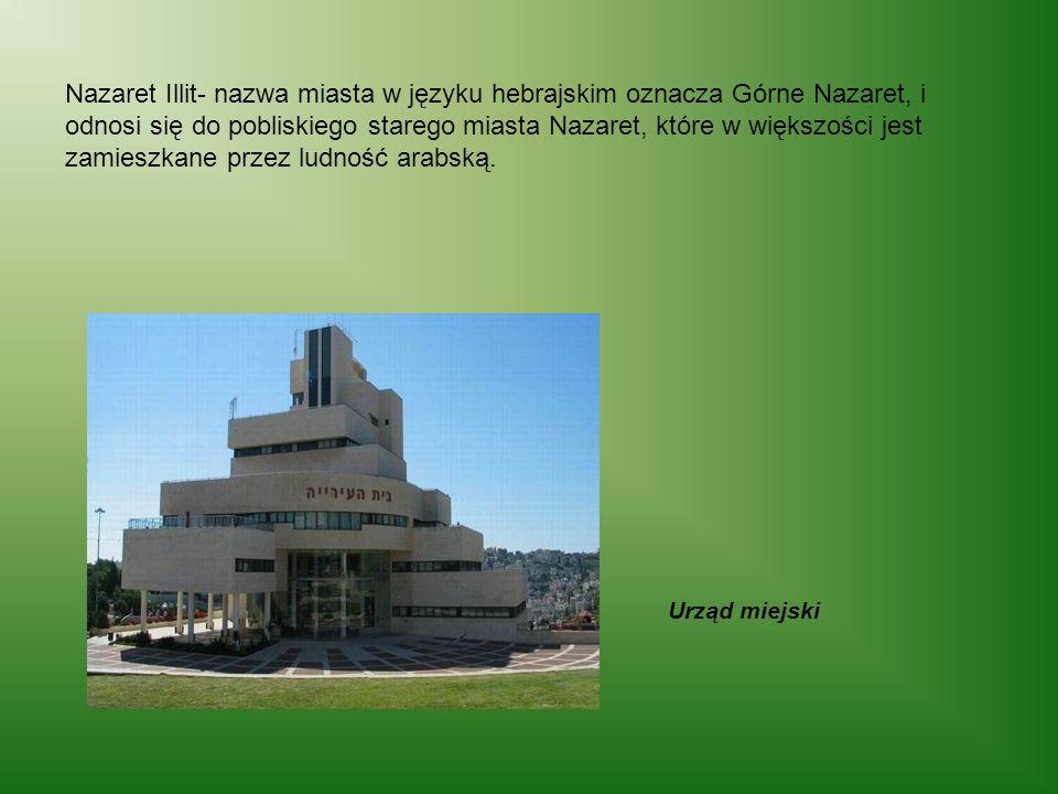 Urząd miejski Nazaret Illit- nazwa miasta w języku hebrajskim oznacza Górne Nazaret, i odnosi się do pobliskiego starego miasta Nazaret, które w więks