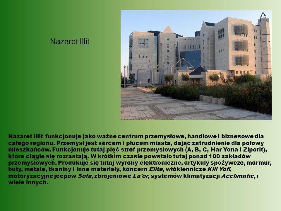 Nazaret Illit Nazaret Illit funkcjonuje jako ważne centrum przemysłowe, handlowe i biznesowe dla całego regionu. Przemysł jest sercem i płucem miasta,