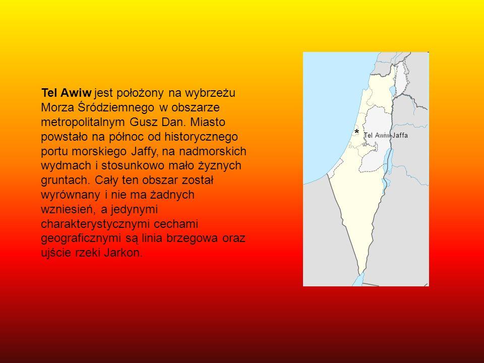 * Tel Awiw-Jaffa Tel Awiw jest położony na wybrzeżu Morza Śródziemnego w obszarze metropolitalnym Gusz Dan. Miasto powstało na północ od historycznego