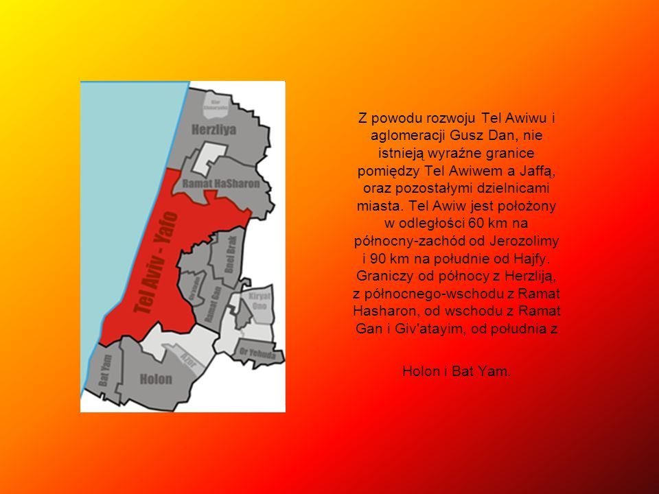 Z powodu rozwoju Tel Awiwu i aglomeracji Gusz Dan, nie istnieją wyraźne granice pomiędzy Tel Awiwem a Jaffą, oraz pozostałymi dzielnicami miasta. Tel