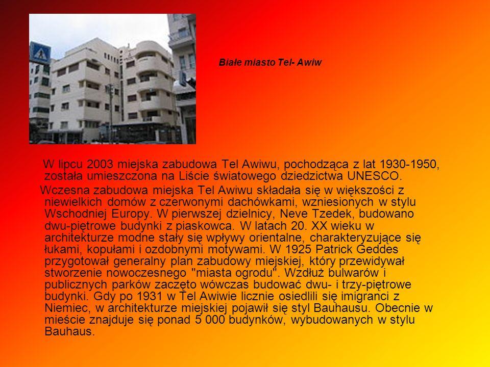 Białe miasto Tel- Awiw W lipcu 2003 miejska zabudowa Tel Awiwu, pochodząca z lat 1930-1950, została umieszczona na Liście światowego dziedzictwa UNESC