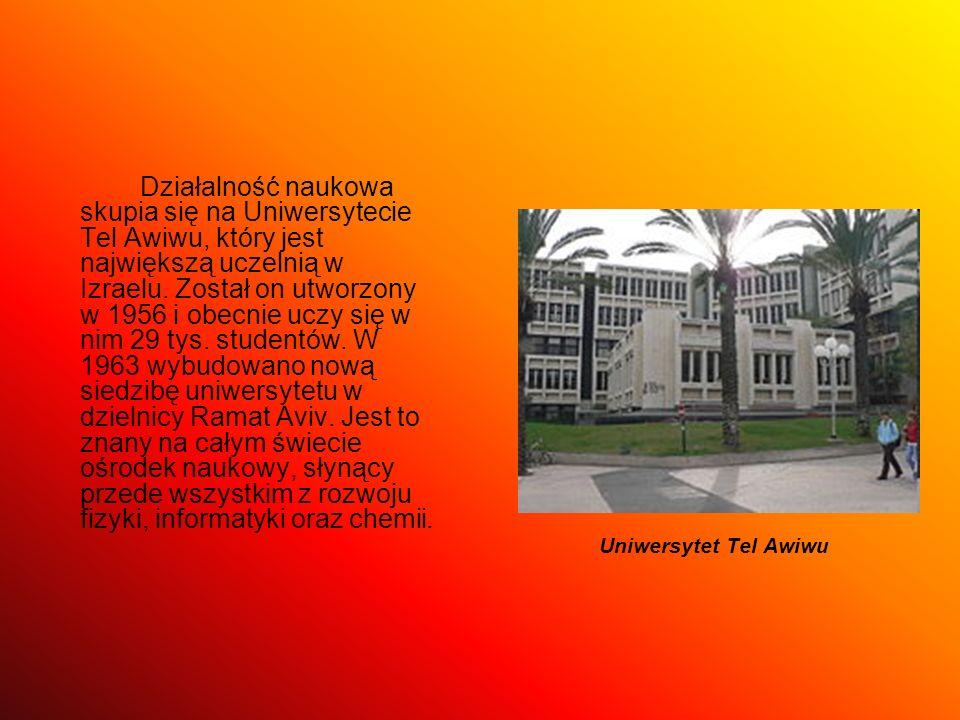 Uniwersytet Tel Awiwu Działalność naukowa skupia się na Uniwersytecie Tel Awiwu, który jest największą uczelnią w Izraelu. Został on utworzony w 1956