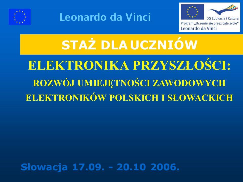 STAŻ DLA UCZNIÓW ELEKTRONIKA PRZYSZŁOŚCI: ROZWÓJ UMIEJĘTNOŚCI ZAWODOWYCH ELEKTRONIKÓW POLSKICH I SŁOWACKICH Słowacja 17.09.