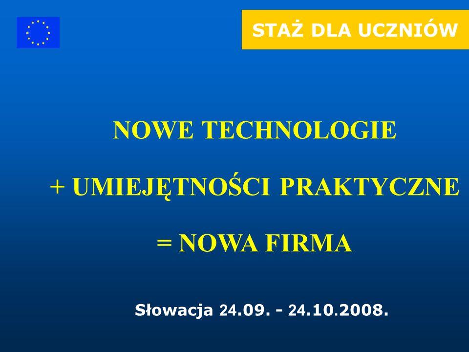 STAŻ DLA UCZNIÓW NOWE TECHNOLOGIE + UMIEJĘTNOŚCI PRAKTYCZNE = NOWA FIRMA Słowacja 24.09.