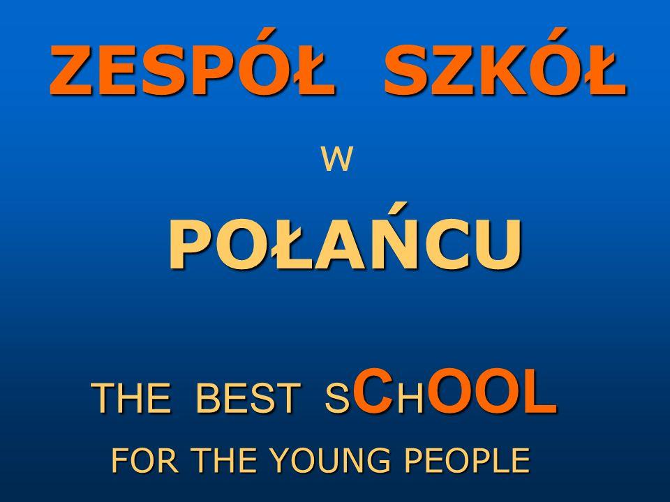 ZESPÓŁ SZKÓŁ w POŁAŃCU THE BEST S C H OOL FOR THE YOUNG PEOPLE